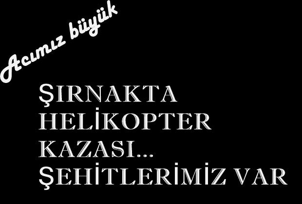 Photo of ŞIRNAK'TA HELİKOPTER DÜŞTÜ: 13 ASKERİMİZ ŞEHİT OLDU