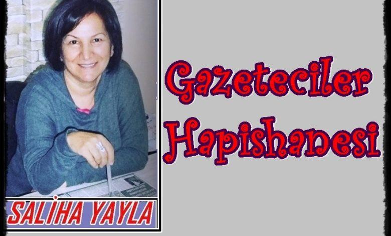 SALİHA YAYLA/ GAZETECİLER HAPİSHANESİ