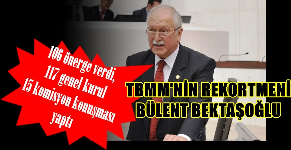 CHP MİLLETVEKİLİ BEKTAŞOĞLU'NUN MECLİS KARNESİ 'PEK İYİ'...