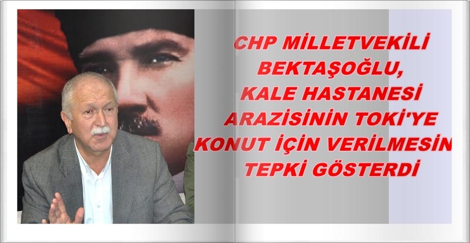 """BEKTAŞOĞLU: """"ARAZİLERİMİZ TOKİ'YE PEŞKEŞ ÇEKİLİYOR"""""""