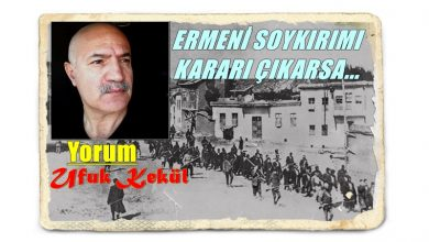 Photo of ERMENİ SOYKIRIMI KARARI ÇIKARSA…