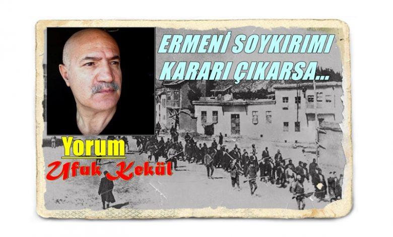ERMENİ SOYKIRIMI KARARI ÇIKARSA...